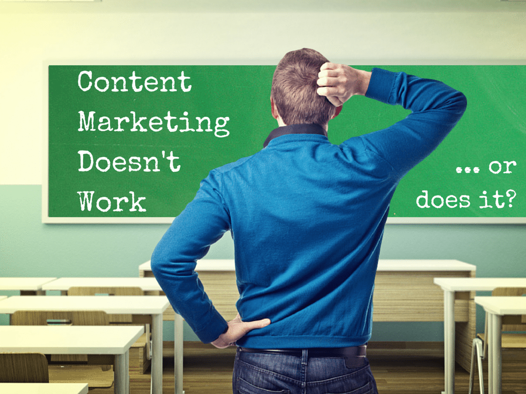 Content Marketing Doesn't Work…or does it?