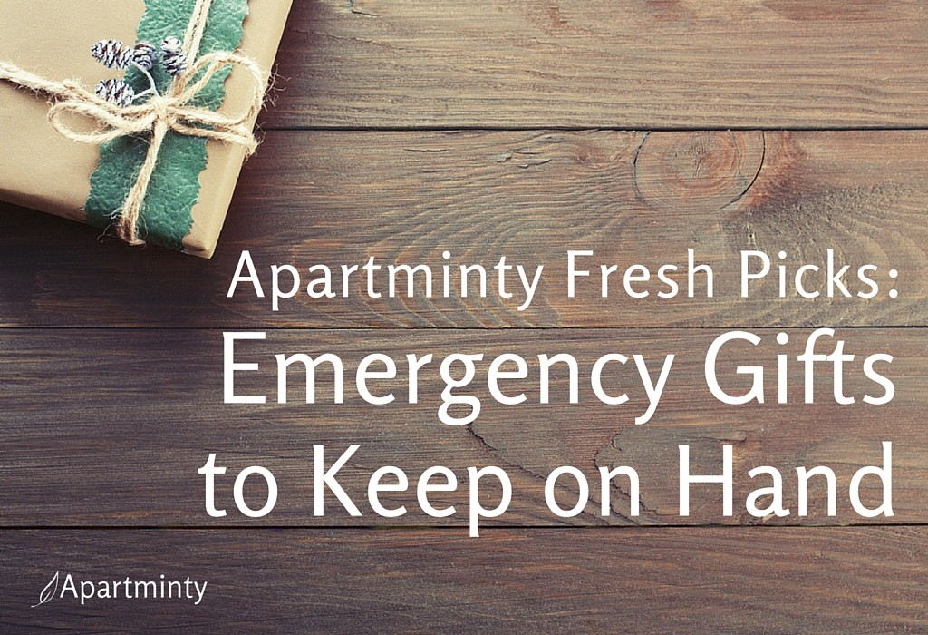 Apartminty Fresh Picks: Emergency Gifts to Keep on Hand