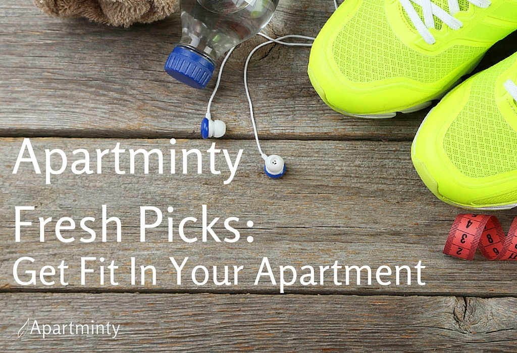 Apartminty Fresh Picks: Get Fit In Your Apartment and Beyond