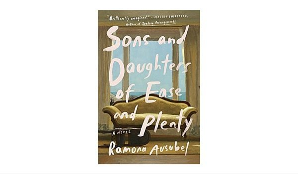 Apartminty Fresh Picks: Easy Breezy Summer Reads | Sons and Daughters of Ease and Plenty by Ramona Ausubel