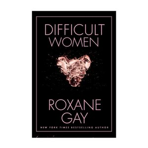 Mother's Day Gift Ideas | Difficult Women by Roxane Gay