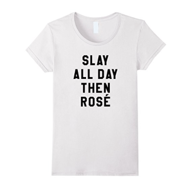 National Rosé Day | Slay All Day Then Rosé T-Shirt