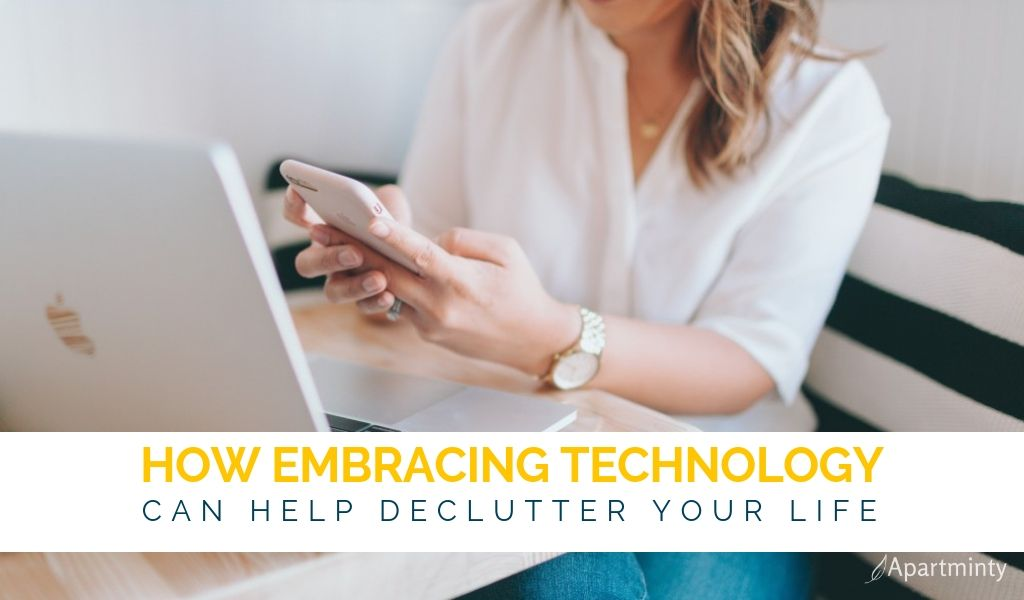 How Embracing Technology can declutter your life