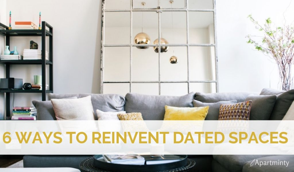 6 ways to reinvent dated spaces