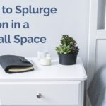 What to Splurge on in a Small Space