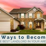 5 Quick Tips to Becoming the Best Landlord in Your Area
