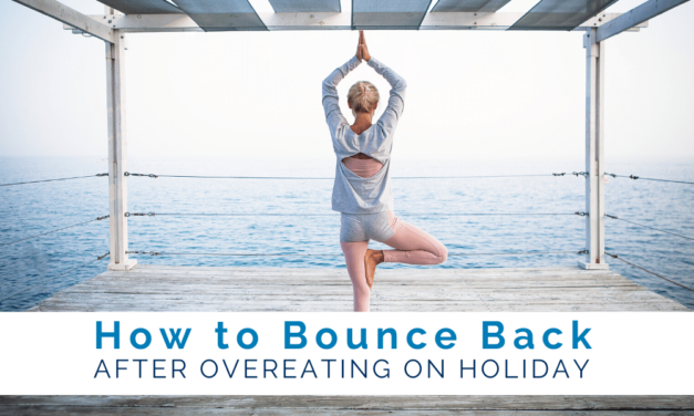 How to Bounce Back After Overeating on Holiday