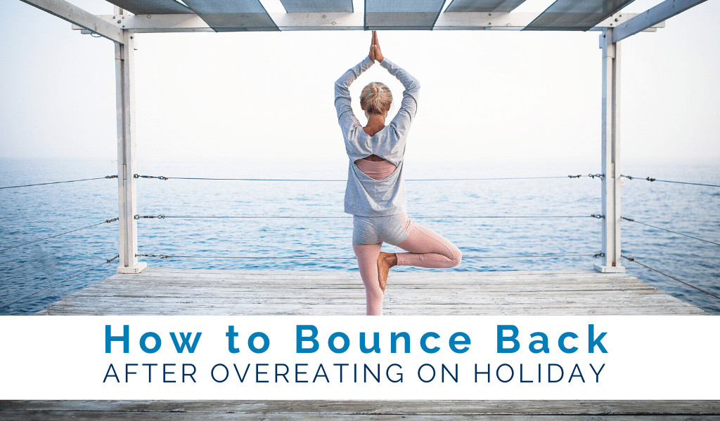 how-to-bounce-back-after-overeating-on-holiday