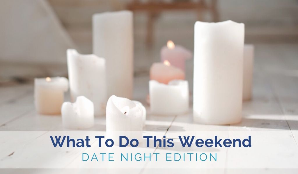 What to do this Weekend: Date Night In