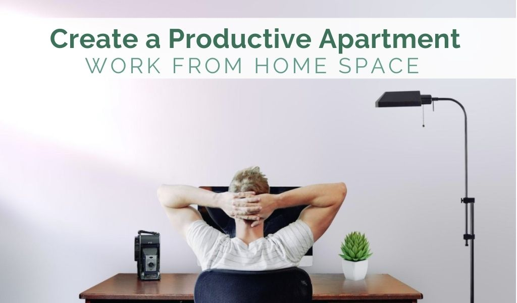 How to Create a Productive Apartment Work-From-Home Space